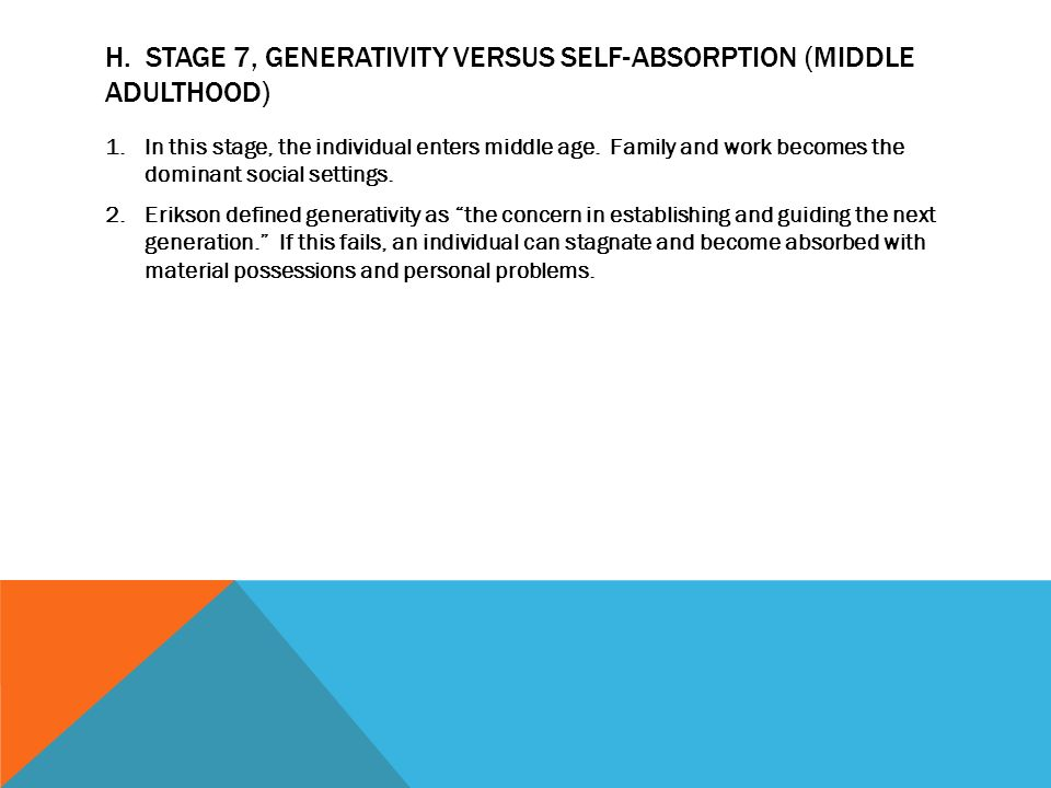 generativity vs self absorption Stage 7: generativity vs  he will feel unproductive and uninvolved which leads  to the person becoming self-absorbed and stagnating when a.