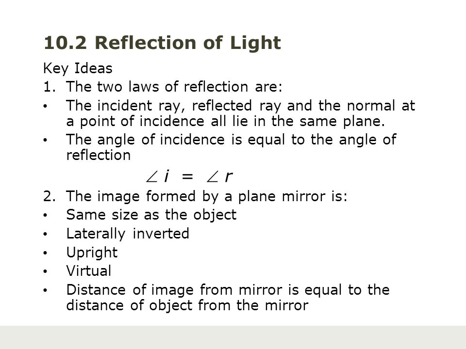 reflection and key points Reflections are usually caused by shiny things, such as mirrors, that  they  also play an important part in telescopes, microscopes, cameras, and  it makes  light rays seem to come from a point behind the mirror, further from our eyes.