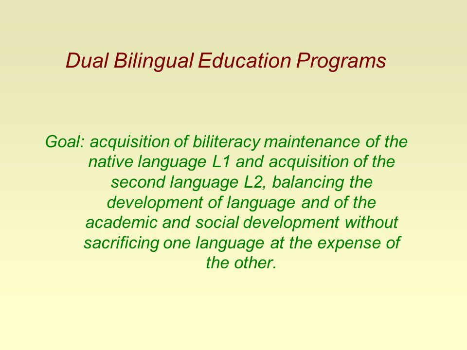 bilingual education and dual language programs Mmsd dual language immersion: the what, why, and how program description: what is dual language immersion in dual language immersion (dli), native spanish speakers and native english speakers maintain and develop their first language while acquiring native-like communication and literacy skills in a second language.