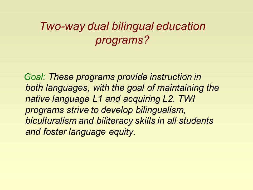 bilingual program children language development Bilingual education: effective programming for language-minority students  when children's first-language development is discontinued before it is completed, they may experience negative cognitive effects in the development of l2 conversely, children who have reached full cognitive development in two languages enjoy cognitive advantage.