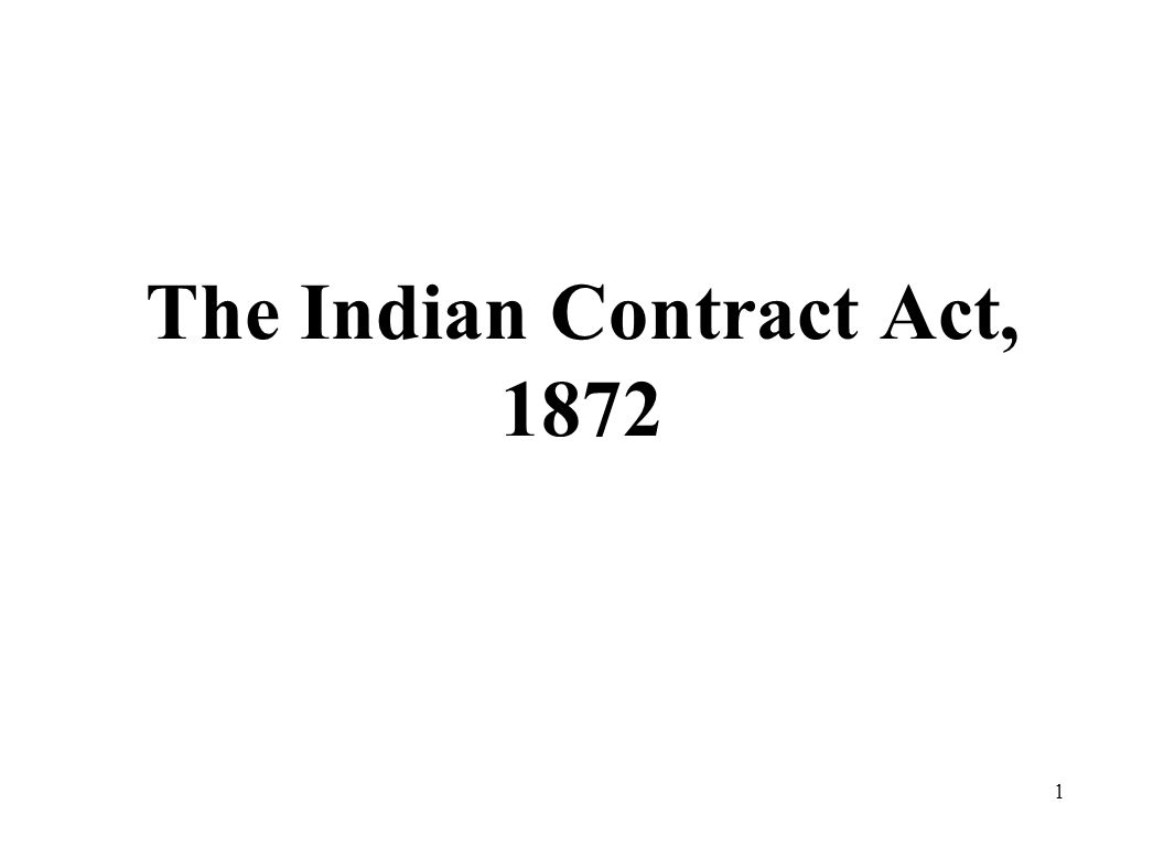 the indian contract act 1872 Indian contract act, 1872 this chapter includes $ the indian contract act, 1872: concepts and definitions $ offer and acceptance $ communication.