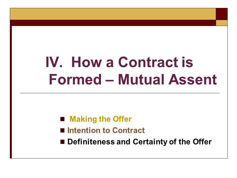 IV. How a Contract is Formed – Mutual Assent
