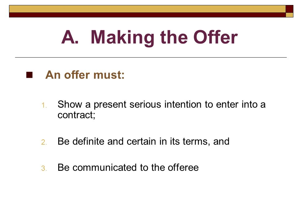 A. Making the Offer An offer must: