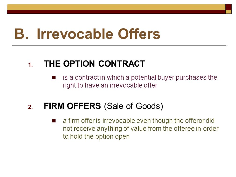 B. Irrevocable Offers THE OPTION CONTRACT FIRM OFFERS (Sale of Goods)