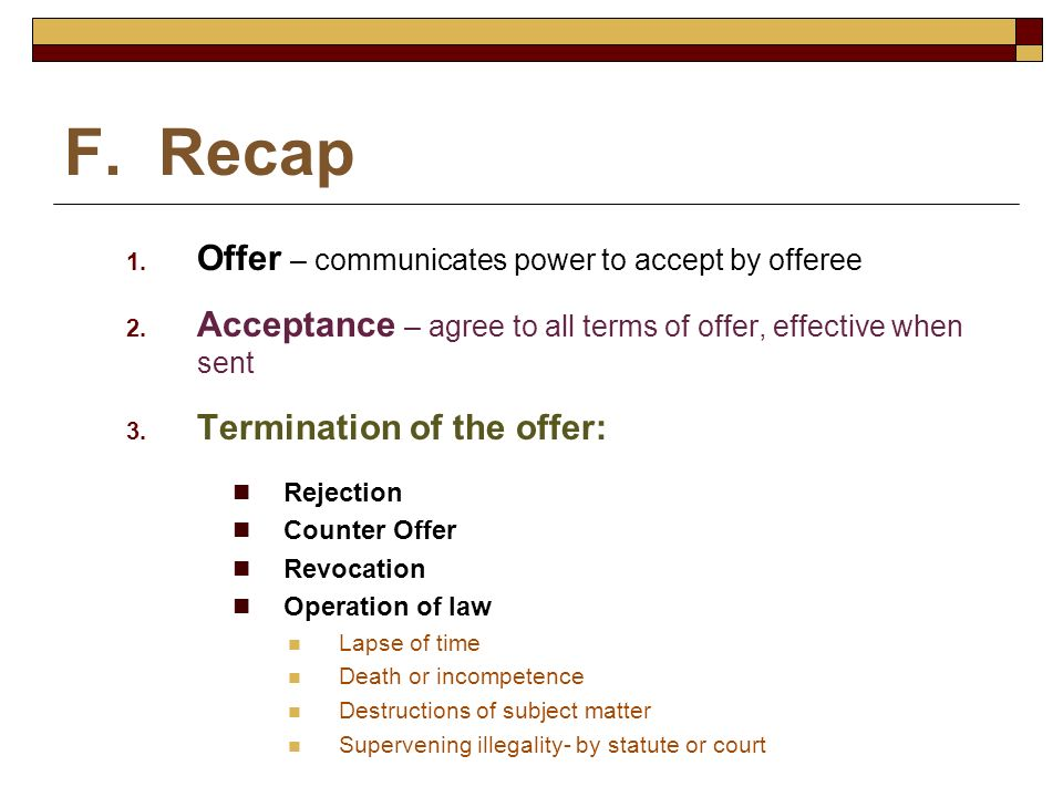 F. Recap Offer – communicates power to accept by offeree