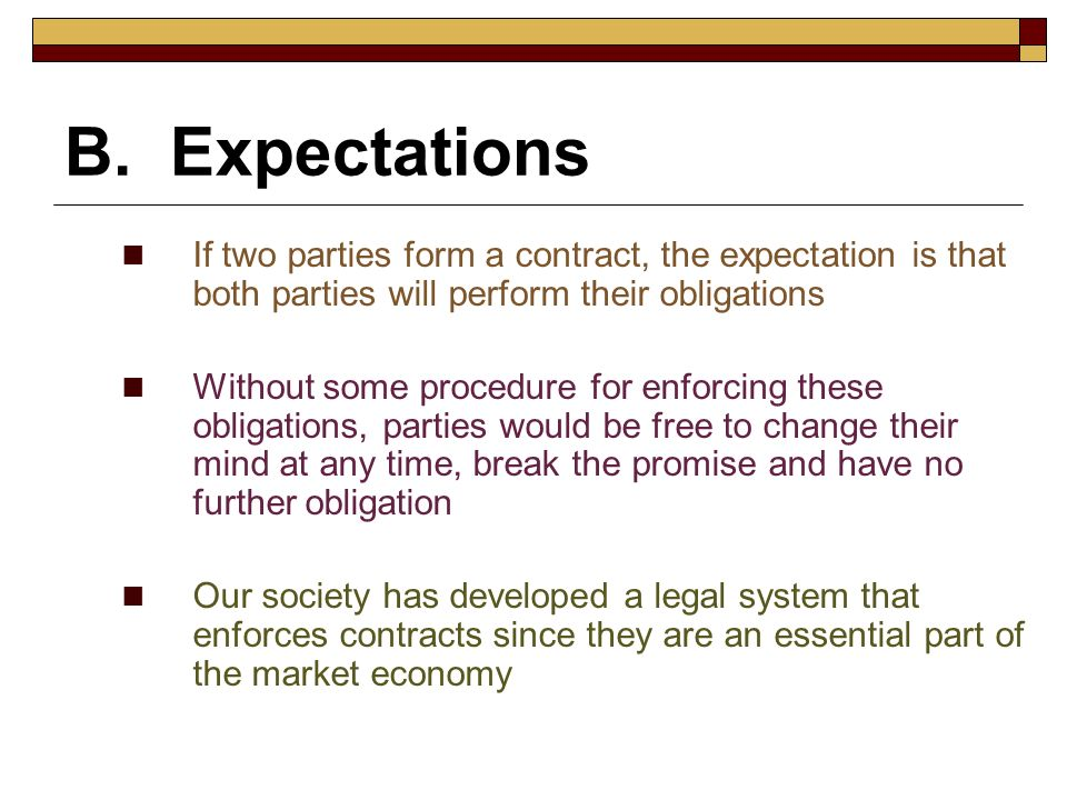 B. Expectations If two parties form a contract, the expectation is that both parties will perform their obligations.