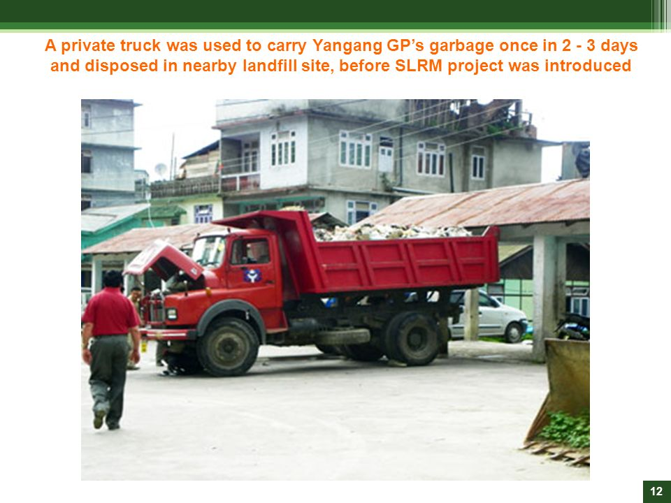 A private truck was used to carry Yangang GP's garbage once in 2 - 3 days and disposed in nearby landfill site, before SLRM project was introduced