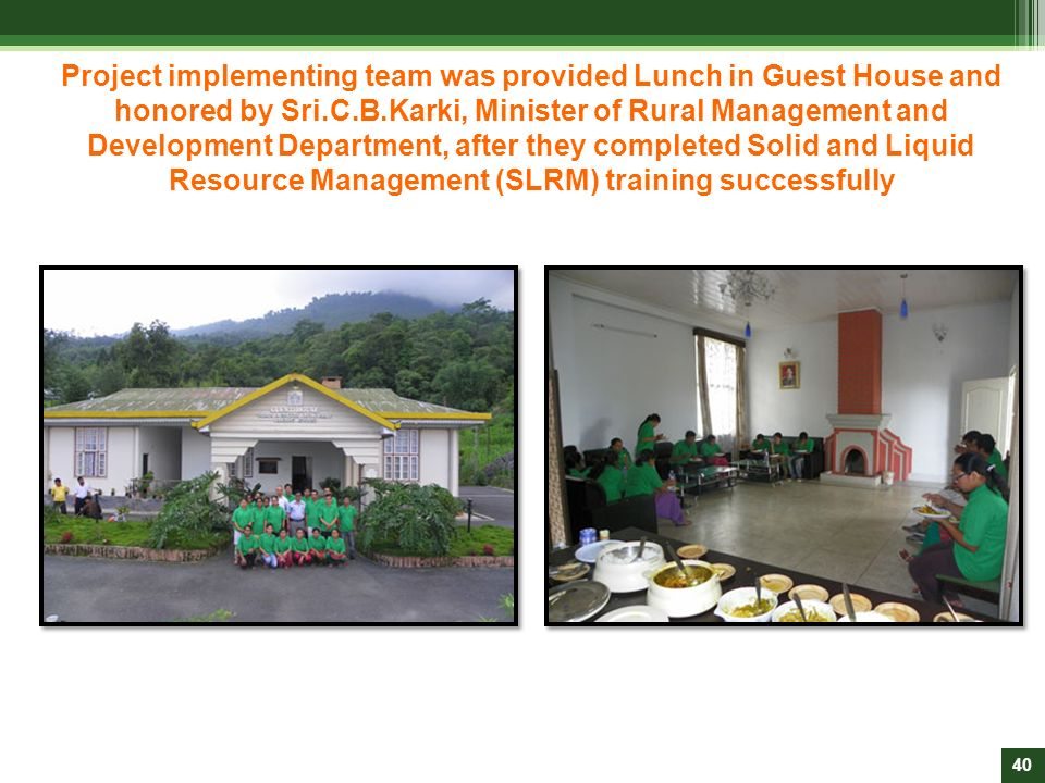 Project implementing team was provided Lunch in Guest House and honored by Sri.C.B.Karki, Minister of Rural Management and Development Department, after they completed Solid and Liquid Resource Management (SLRM) training successfully