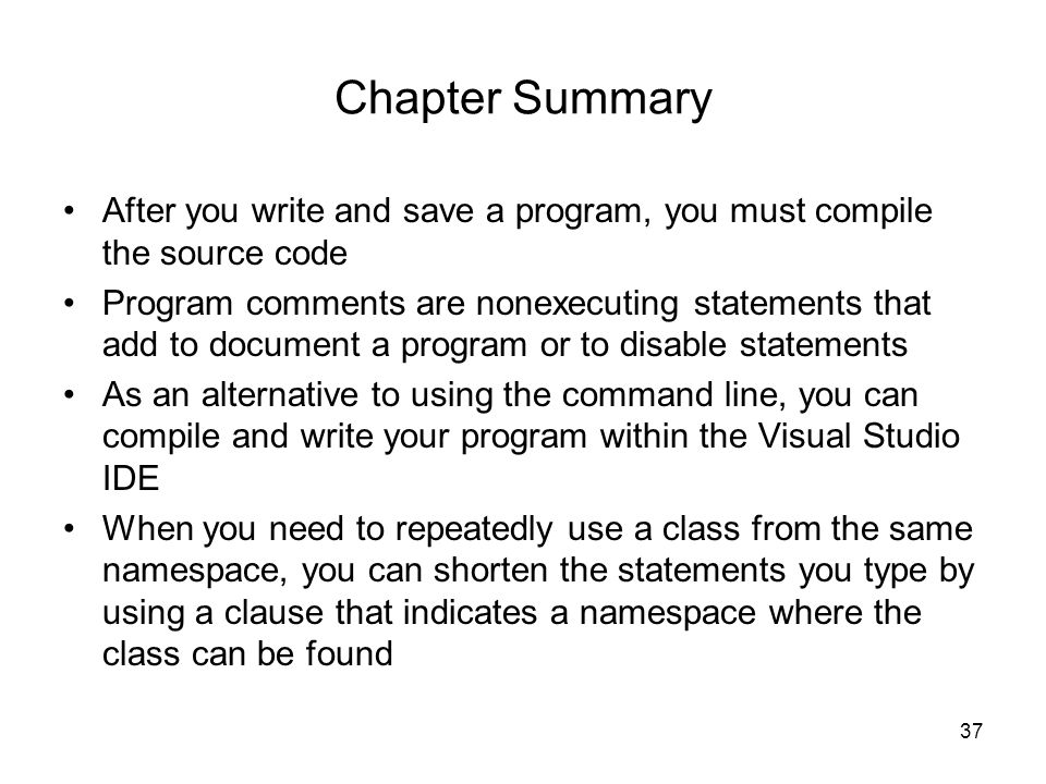 Chapter Summary After you write and save a program, you must compile the source code.