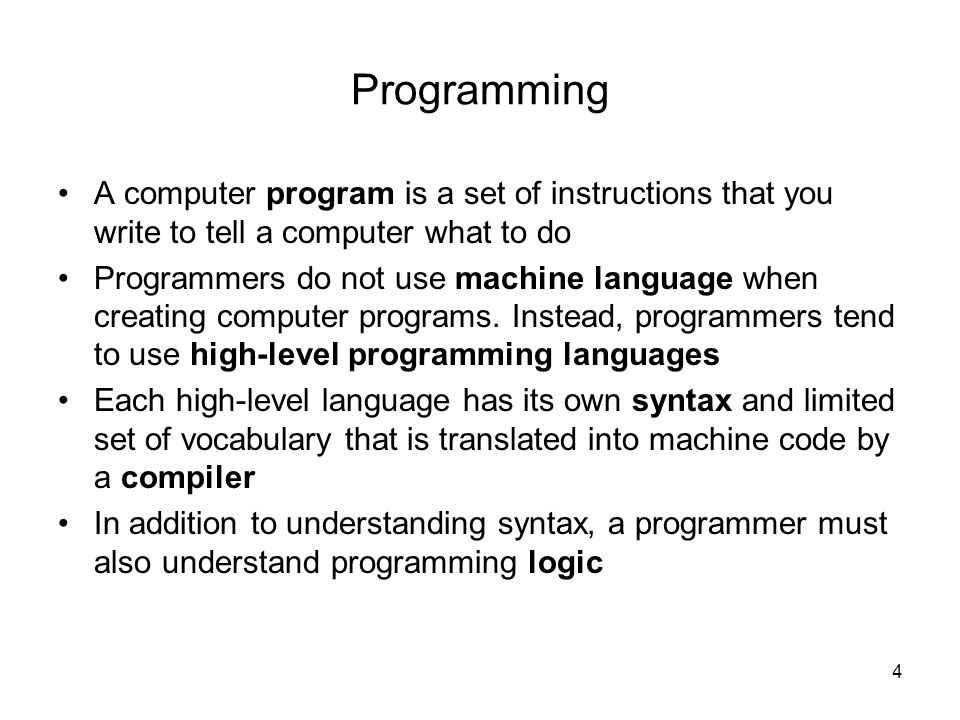Programming A computer program is a set of instructions that you write to tell a computer what to do.