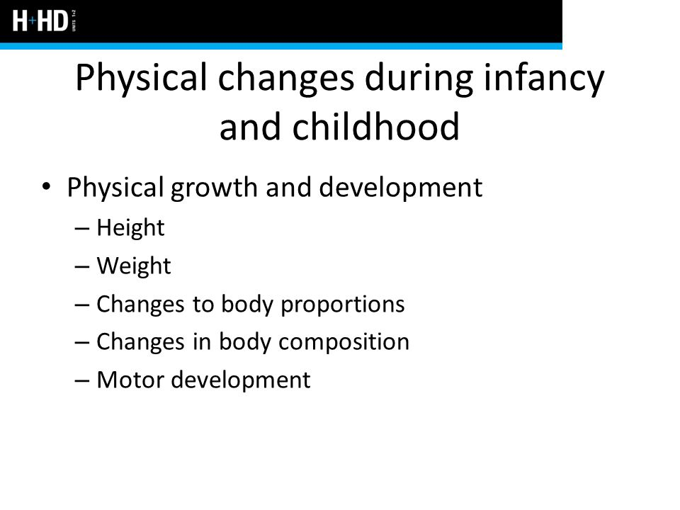 Physical changes during infancy and childhood