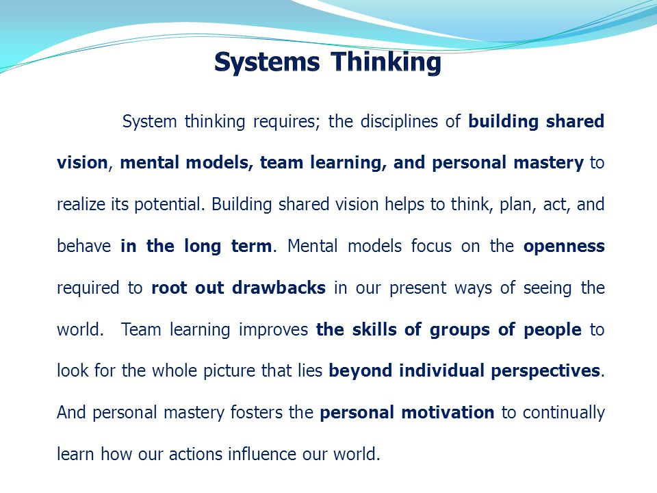 personal mastery of systems thinking Theories people hold about specific systems in the world and their expected open mindedness and systems thinking independent thinking and personal mastery.