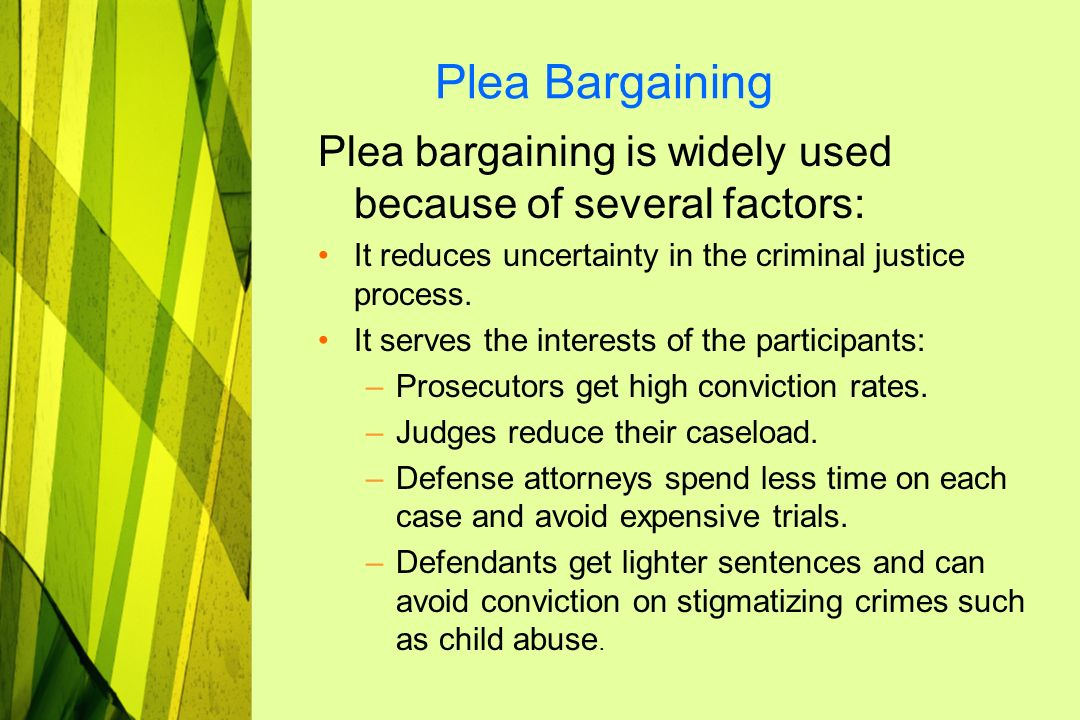 plea bargaining process A plea bargain is an agreement between the prosecutor and defendant in which the defendant agrees to plead guilty to some of the charges, or a lesser charge, in exchange for a reduced sentence, or some other concession by the prosecution.