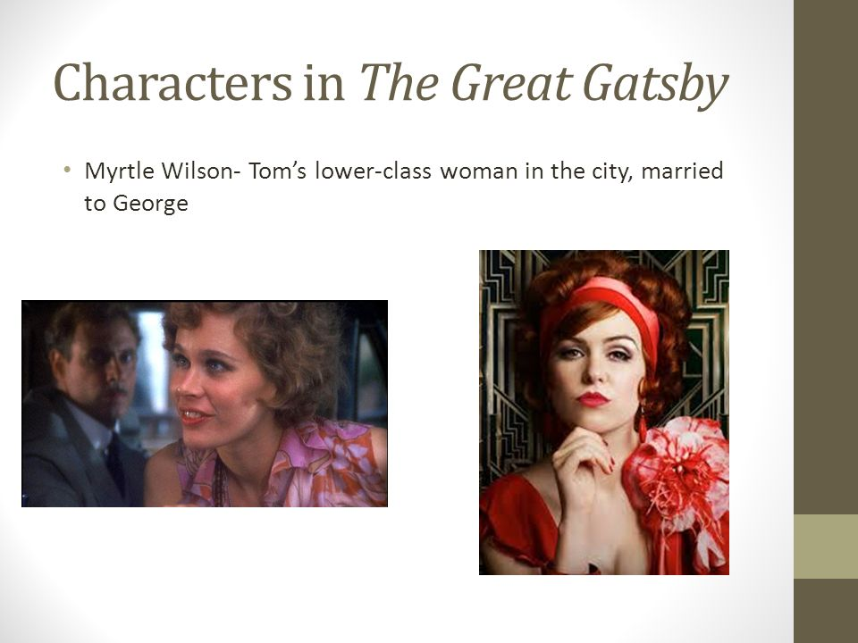 an analysis of the characters of myrtle wilson george wilson and jordan baker in the great gatsby by The great gatsby is told entirely through nick's eyes his thoughts and perceptions shape and color the story read an in-depth analysis of nick carraway  jay gatsby - the title character and protagonist of the novel, gatsby is a fabulously wealthy young man living in a gothic mansion in west egg.