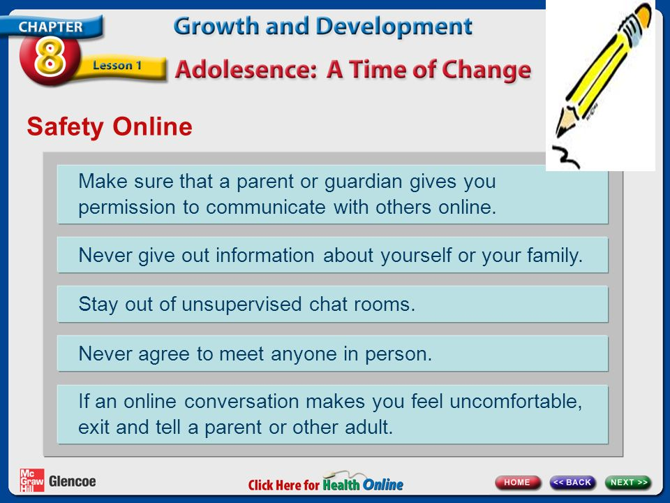 Safety Online Make sure that a parent or guardian gives you permission to communicate with others online.