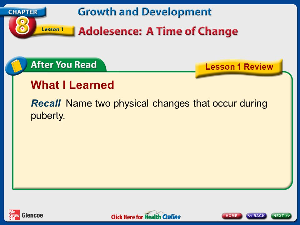 Lesson 1 Review What I Learned. Recall Name two physical changes that occur during puberty.