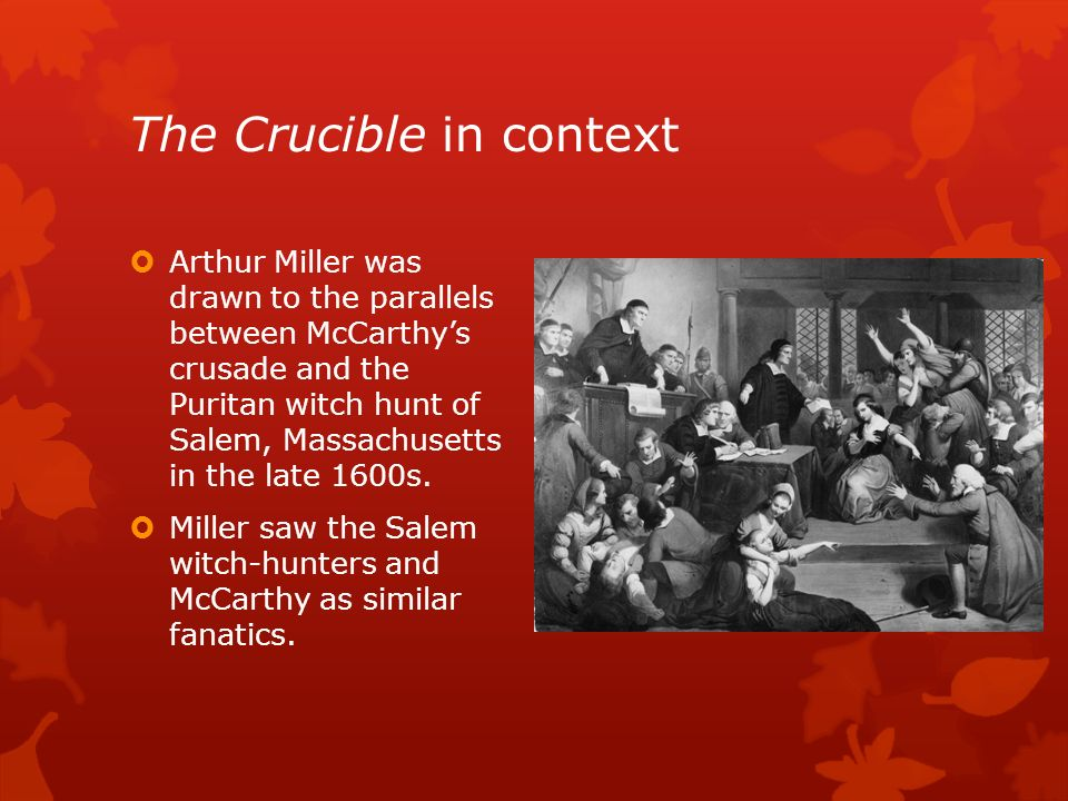 the relation between the crucible mccarthyism and The crucible: mccarthyism and a historical view of witch hunts updated  by  having premarital relations and not regularly attending church.