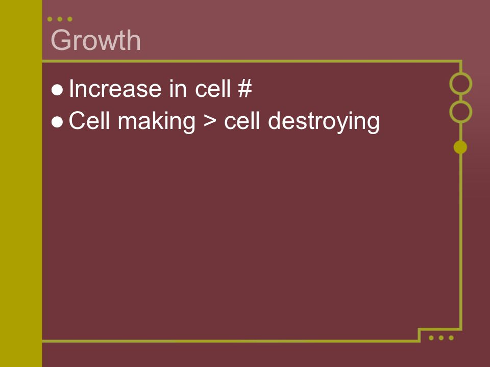 Growth Increase in cell # Cell making > cell destroying