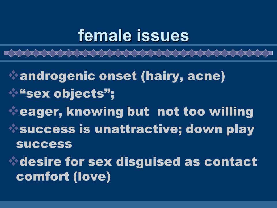 female issues androgenic onset (hairy, acne) sex objects ;
