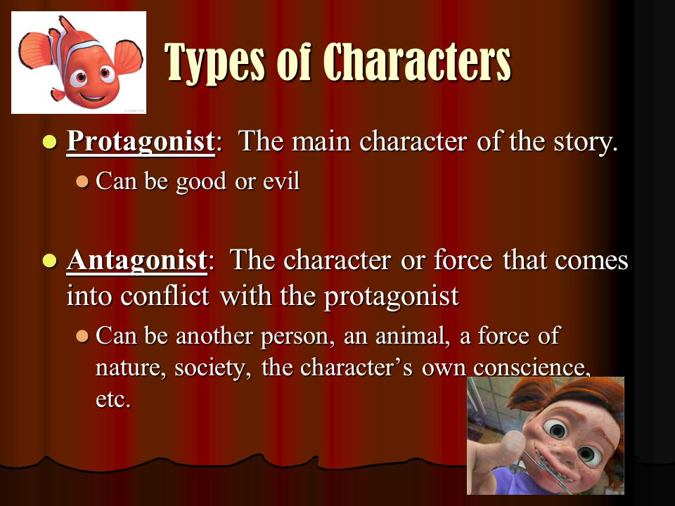 Types of Characters Protagonist: The main character of the story.