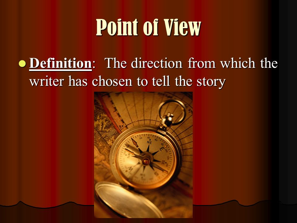 Point of View Definition: The direction from which the writer has chosen to tell the story