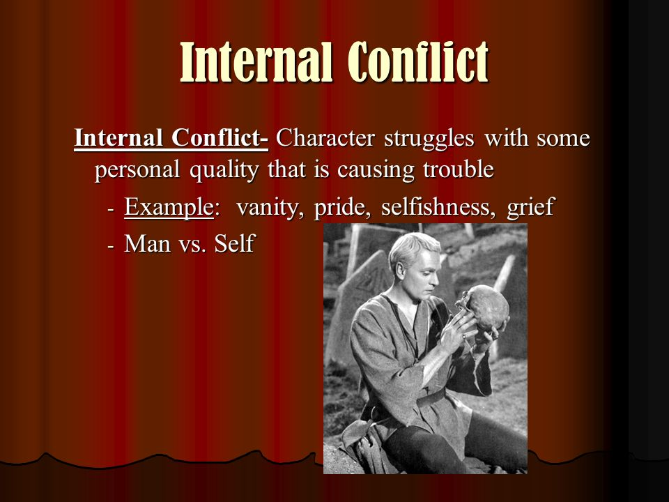 Internal Conflict Internal Conflict- Character struggles with some personal quality that is causing trouble.
