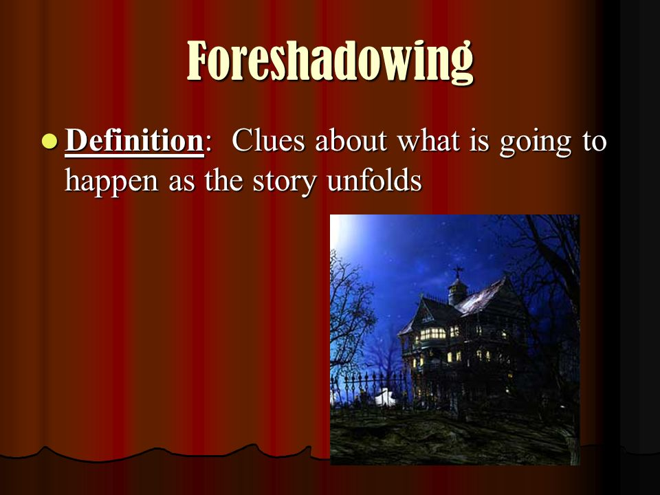Foreshadowing Definition: Clues about what is going to happen as the story unfolds