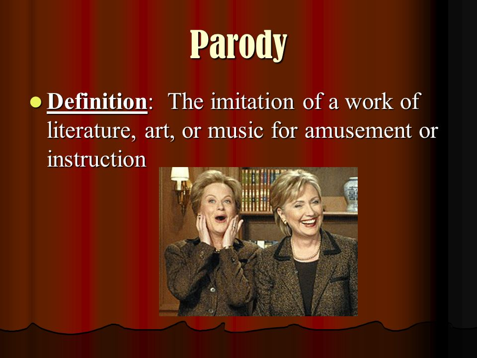 Parody Definition: The imitation of a work of literature, art, or music for amusement or instruction.
