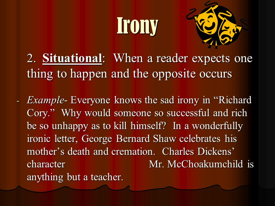 Irony 2. Situational: When a reader expects one thing to happen and the opposite occurs.