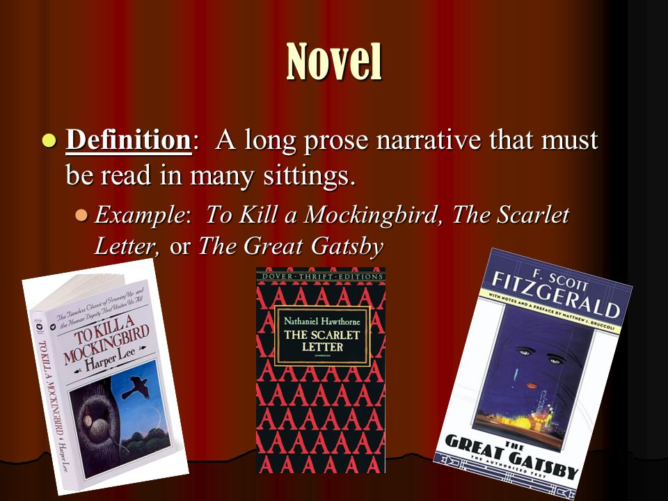 Novel Definition: A long prose narrative that must be read in many sittings.