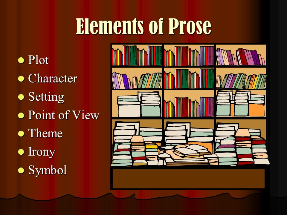 Elements of Prose Plot Character Setting Point of View Theme Irony