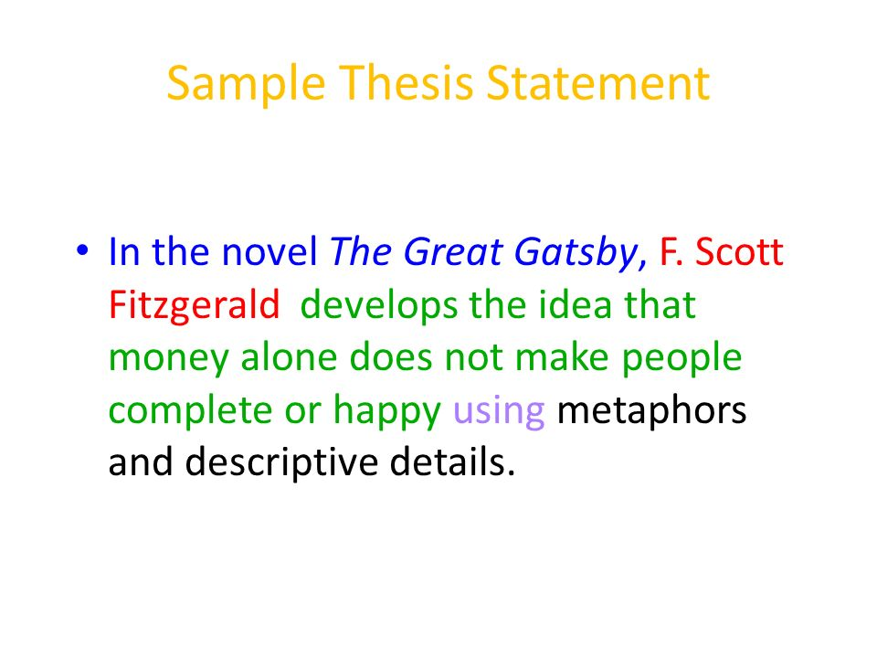 great gatsby thesis statements money Great gatsby - thesis statement [closed] up vote 0 down vote favorite this is my thesis regarding the american dream's unattainabilityi need a fourth point at the end.