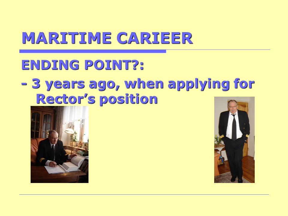 MARITIME CARIEER ENDING POINT : - 3 years ago, when applying for Rector's position