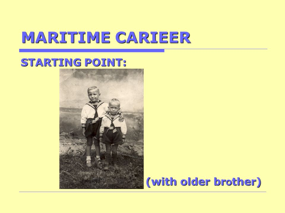 MARITIME CARIEER STARTING POINT: (with older brother)