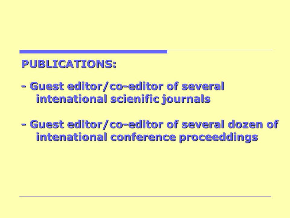 PUBLICATIONS: - Guest editor/co-editor of several intenational scienific journals.