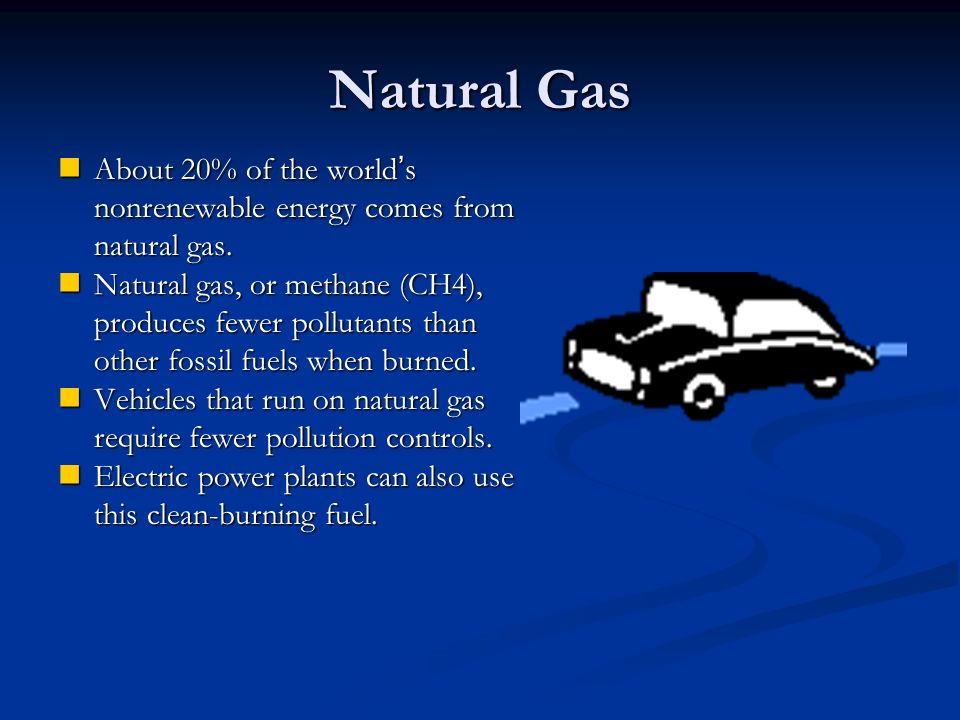 Natural Gas About 20% of the world's nonrenewable energy comes from natural gas.