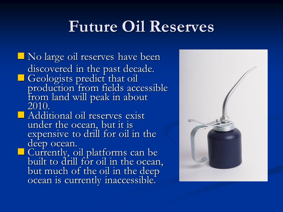 Future Oil Reserves No large oil reserves have been discovered in the past decade.