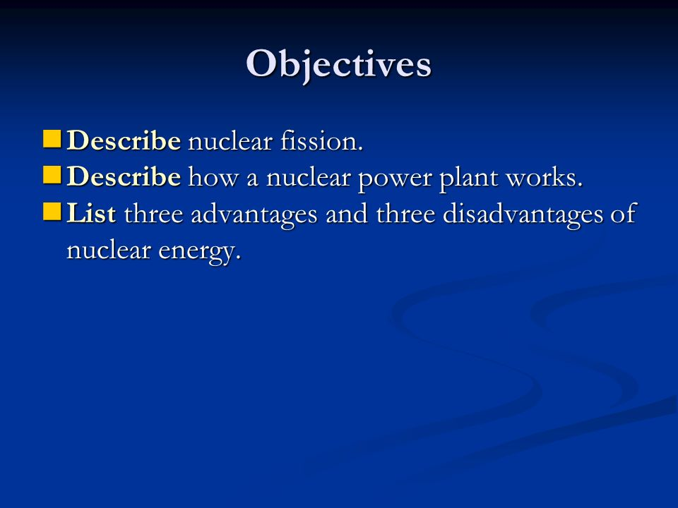 Objectives Describe nuclear fission.
