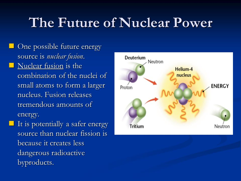nuclear energy the future of humanitys energy source Nuclear power will be an undeniable power source in the future fortune 's technology and the need for more emission-free energy sources, he says that.