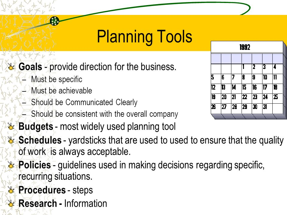 Planning Tools Goals - provide direction for the business.
