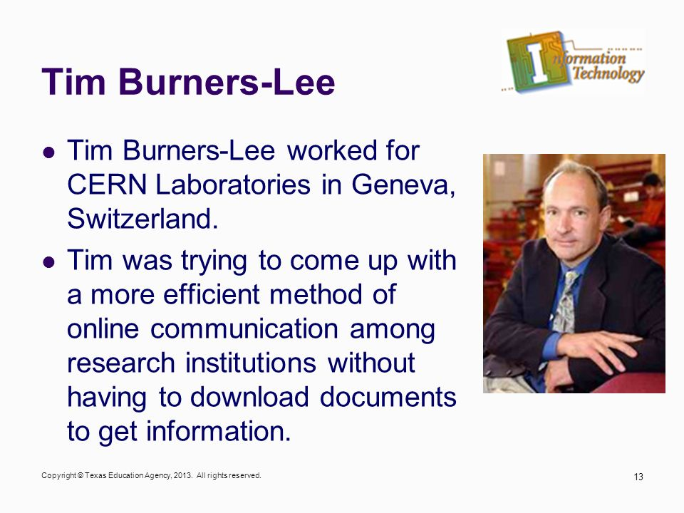 Tim Burners-Lee Tim Burners-Lee worked for CERN Laboratories in Geneva, Switzerland.