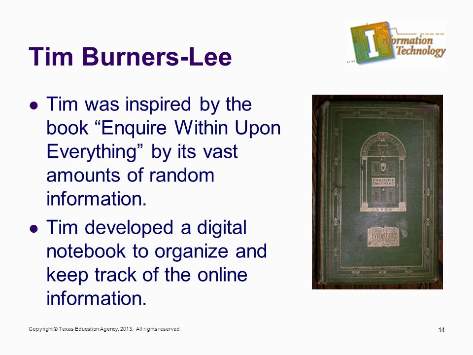 Tim Burners-Lee Tim was inspired by the book Enquire Within Upon Everything by its vast amounts of random information.
