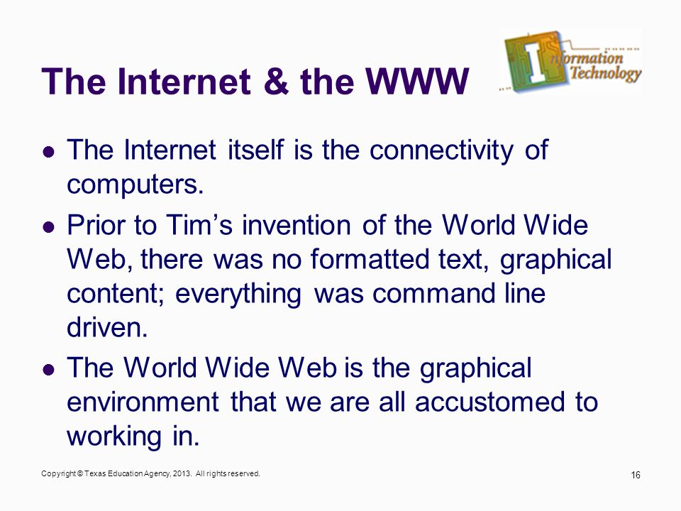 The Internet & the WWW The Internet itself is the connectivity of computers.