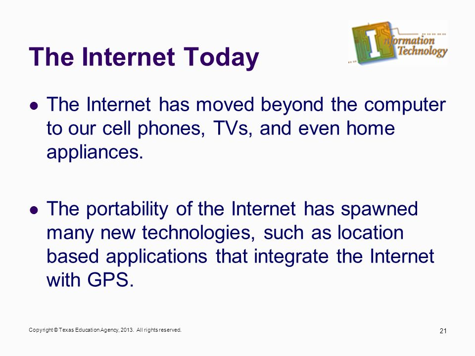 The Internet Today The Internet has moved beyond the computer to our cell phones, TVs, and even home appliances.