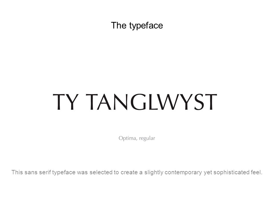 The typefaceThis sans serif typeface was selected to create a slightly contemporary yet sophisticated feel.