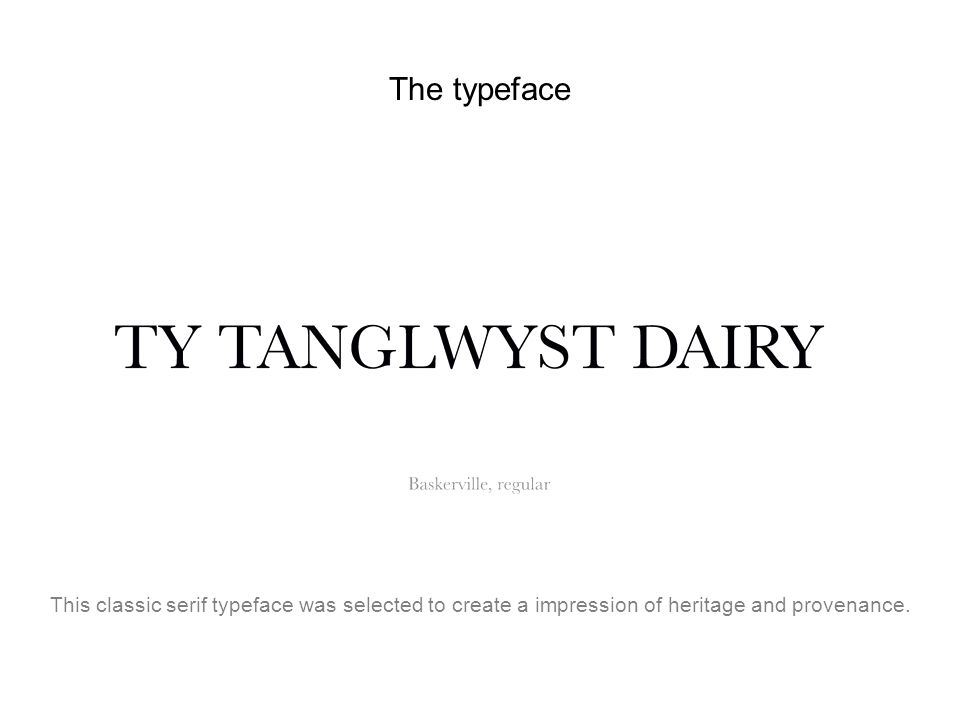 The typefaceThis classic serif typeface was selected to create a impression of heritage and provenance.