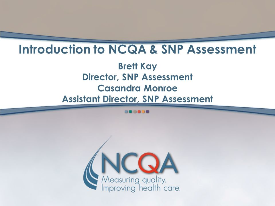 Introduction to NCQA & SNP essment Brett Kay Director ... on source examples, valid sentences examples, wish list examples, variable data printing examples, space examples, rule examples, content examples, completed job application examples, organization examples, place examples, index card examples, employment contract examples, game theory matrix examples, college application examples, web application examples, time examples, home automation examples, dynamic html examples, service examples, data normalization examples,