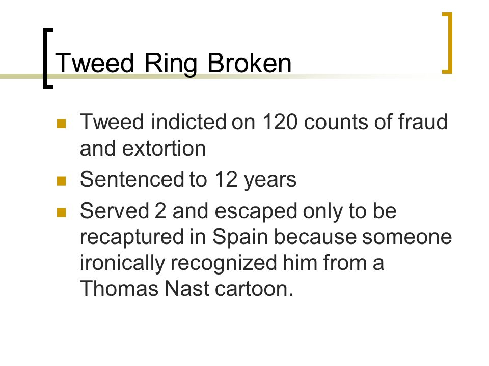Tweed Ring Broken Tweed indicted on 120 counts of fraud and extortion
