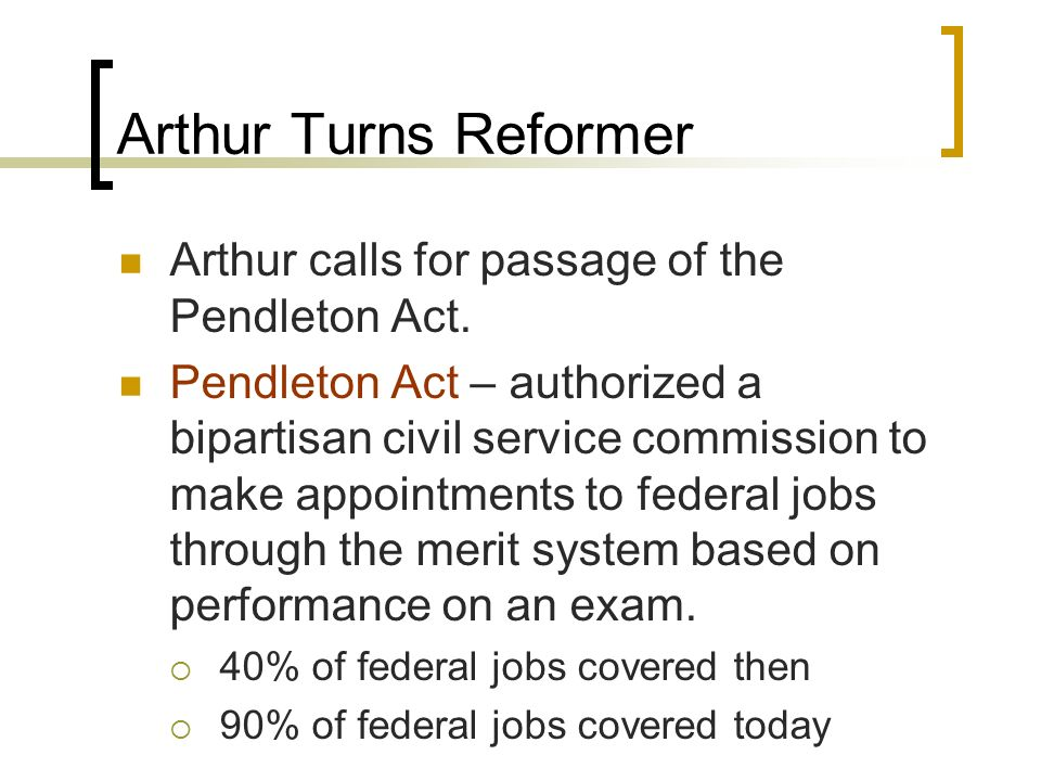 Arthur Turns Reformer Arthur calls for passage of the Pendleton Act.