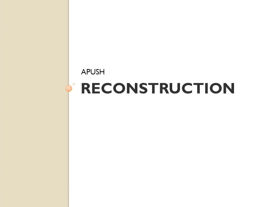 reconstruction policies apush This lesson covers two essential aspects of reconstruction: over reconstruction: the aftermath of war of reconstruction efforts, their policies sought.